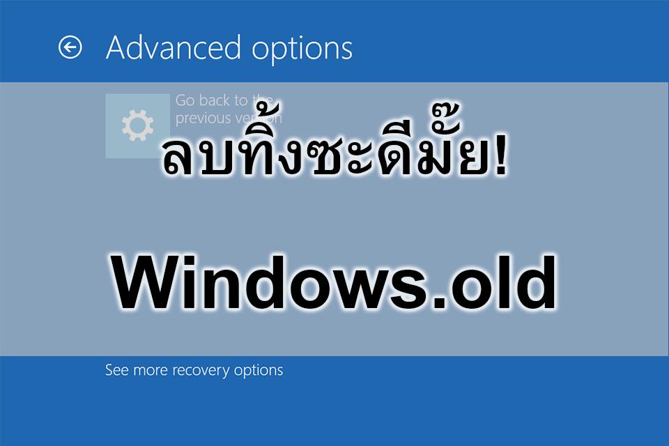 Windows.old ในไดรว์ C คืออะไร? จะลบทิ้งได้มั๊ย? ลบยังไง?
